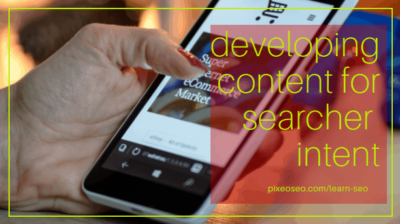 Develop Content for Searcher Intent