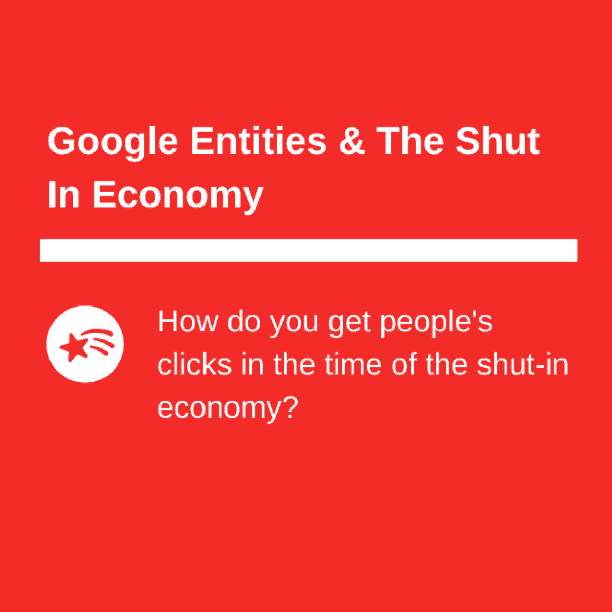 Google Entities And The Shut In Economy